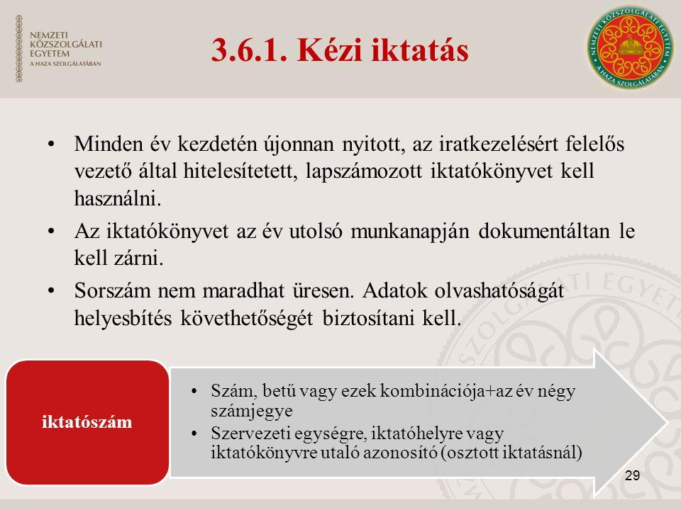 3.6.1. Kézi iktatás Minden év kezdetén újonnan nyitott, az iratkezelésért felelős vezető által hitelesítetett, lapszámozott iktatókönyvet kell használ