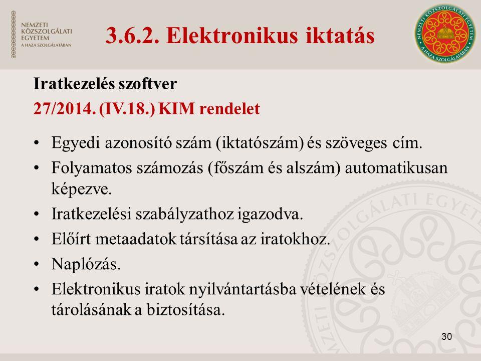 3.6.2. Elektronikus iktatás Iratkezelés szoftver 27/2014. (IV.18.) KIM rendelet Egyedi azonosító szám (iktatószám) és szöveges cím. Folyamatos számozá