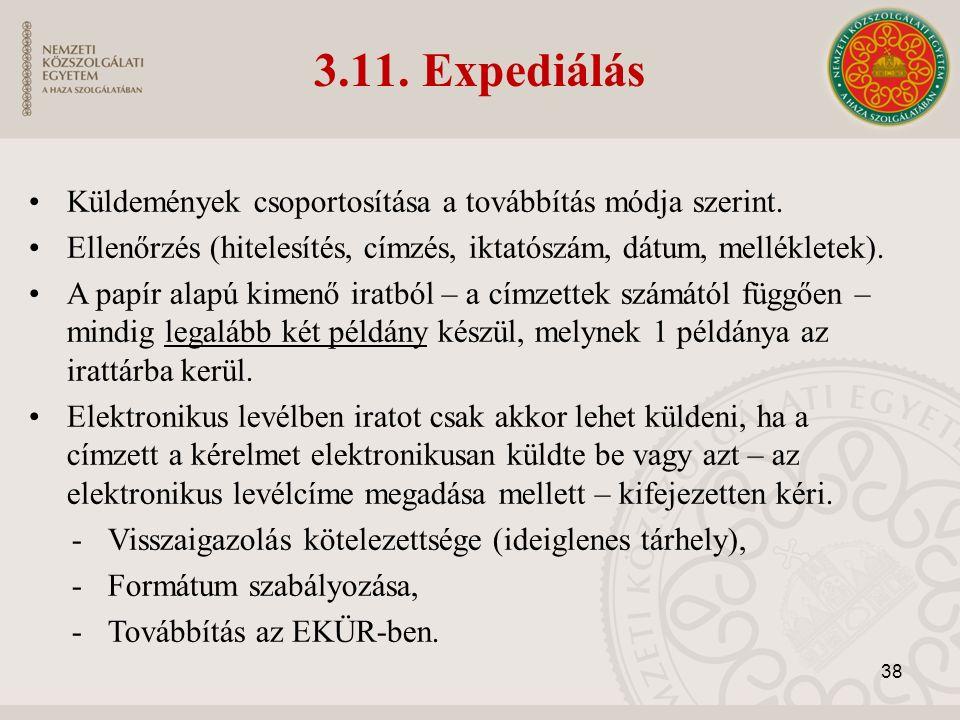 3.11. Expediálás Küldemények csoportosítása a továbbítás módja szerint. Ellenőrzés (hitelesítés, címzés, iktatószám, dátum, mellékletek). A papír alap