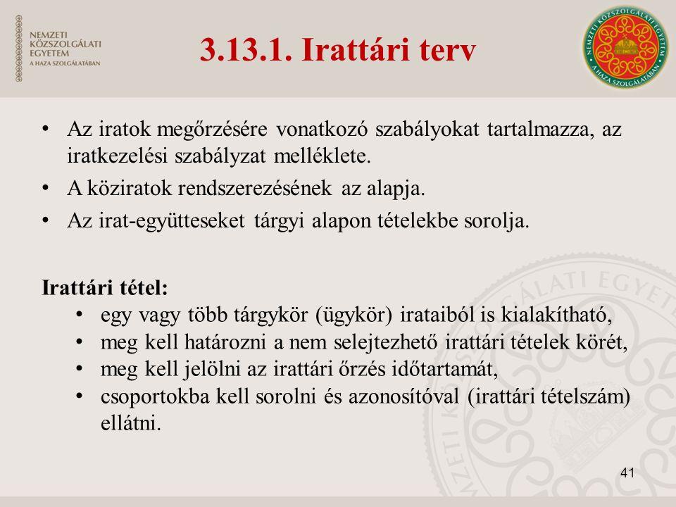 3.13.1. Irattári terv Az iratok megőrzésére vonatkozó szabályokat tartalmazza, az iratkezelési szabályzat melléklete. A köziratok rendszerezésének az