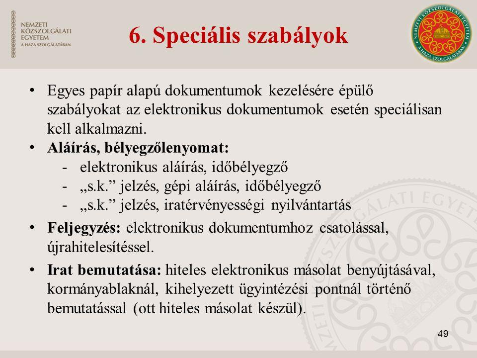 6. Speciális szabályok Egyes papír alapú dokumentumok kezelésére épülő szabályokat az elektronikus dokumentumok esetén speciálisan kell alkalmazni. Al