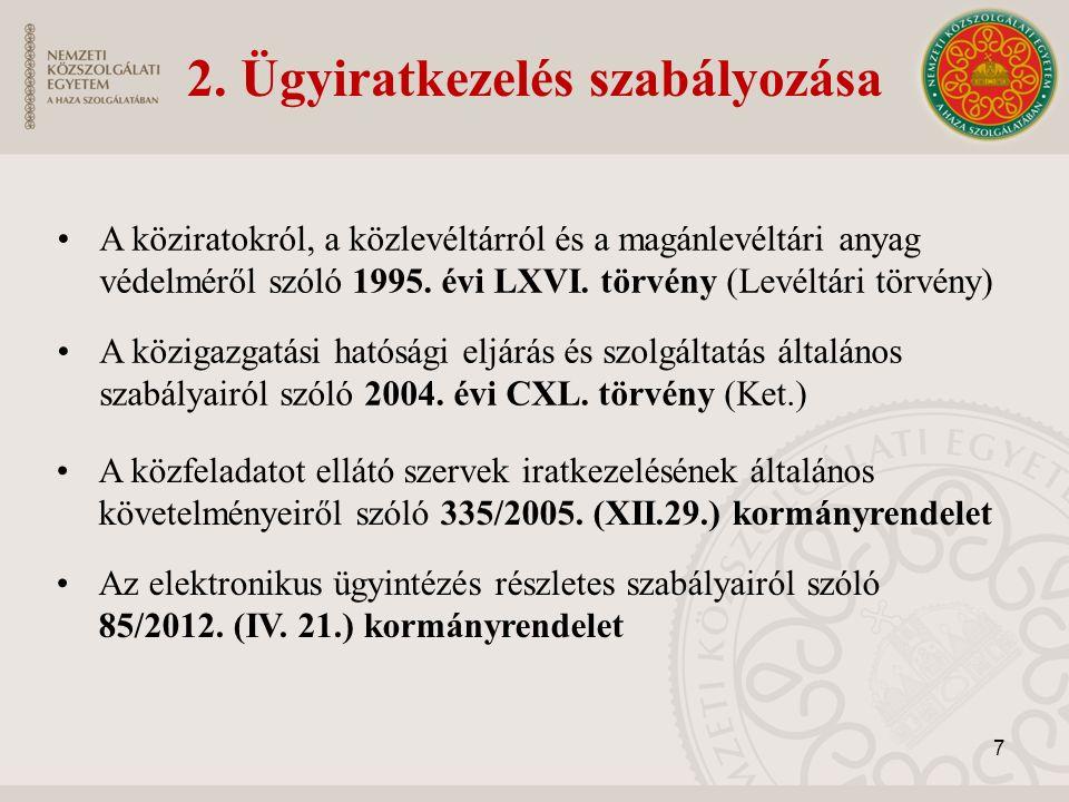2. Ügyiratkezelés szabályozása A közfeladatot ellátó szervek iratkezelésének általános követelményeiről szóló 335/2005. (XII.29.) kormányrendelet Az e