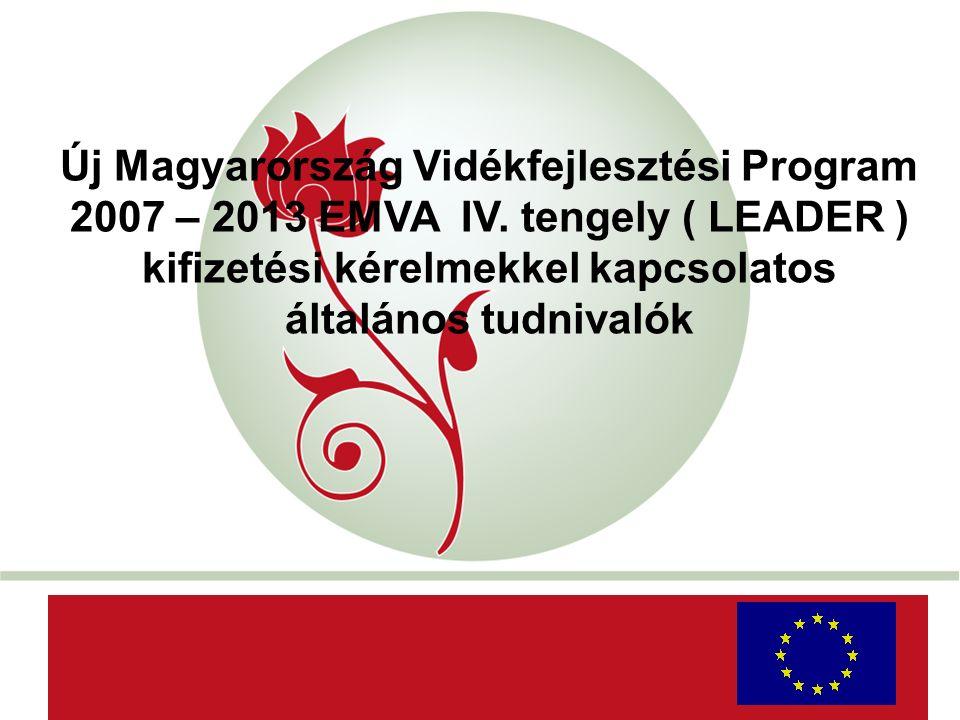 """""""New Hungary"""" Rural Development Programme 2007-2013 Új Magyarország Vidékfejlesztési Program 2007 – 2013 EMVA IV. tengely ( LEADER ) kifizetési kérelm"""