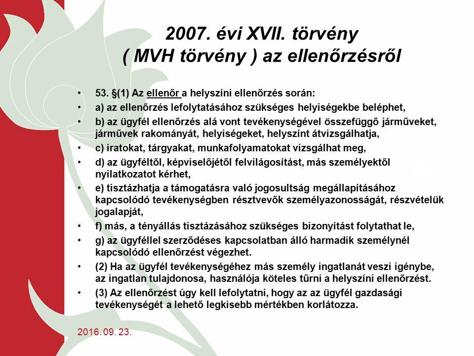 2007. évi XVII. törvény ( MVH törvény ) az ellenőrzésről 53. §(1) Az ellenőr a helyszíni ellenőrzés során: a) az ellenőrzés lefolytatásához szükséges