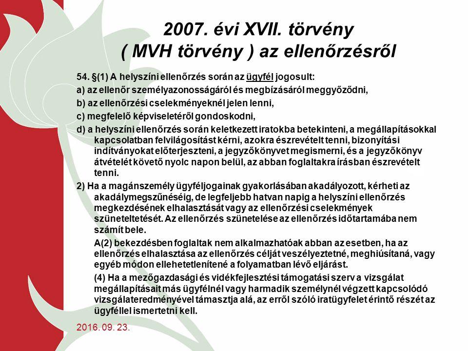2007. évi XVII. törvény ( MVH törvény ) az ellenőrzésről 54. §(1) A helyszíni ellenőrzés során az ügyfél jogosult: a) az ellenőr személyazonosságáról
