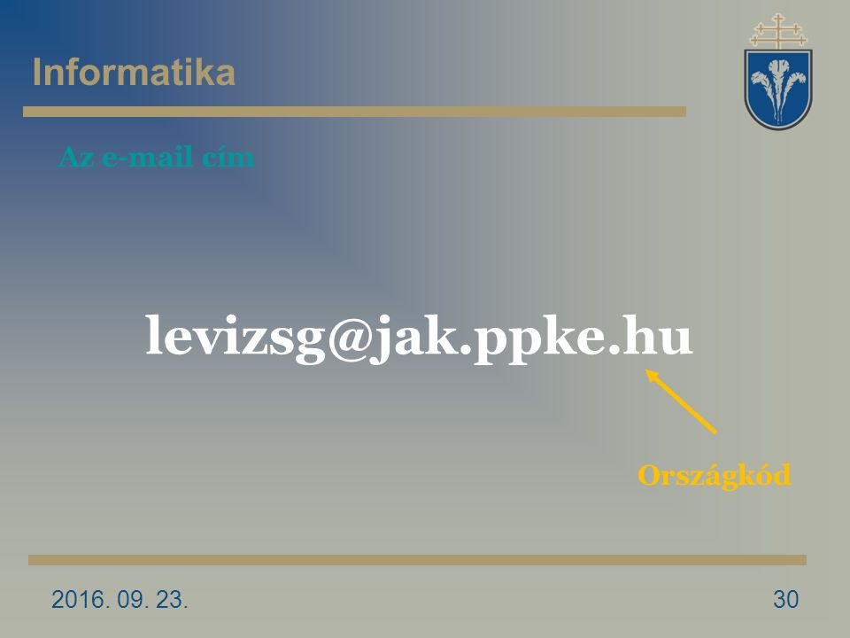 2016. 09. 23.30 Az e-mail cím Országkód levizsg@jak.ppke.hu Informatika