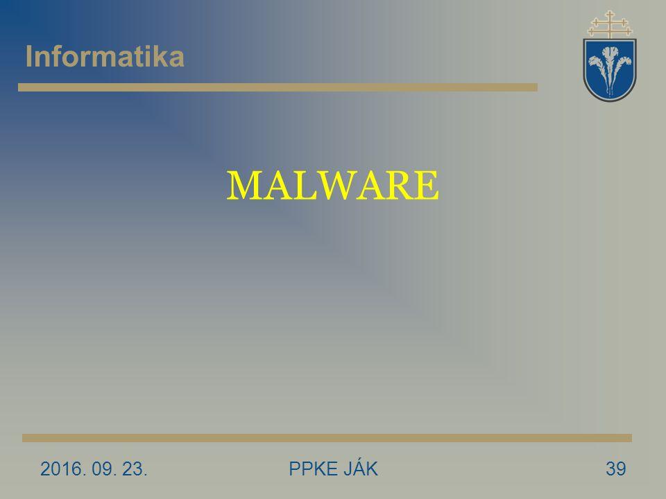 2016. 09. 23.PPKE JÁK39 MALWARE Informatika