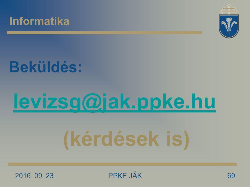 2016. 09. 23.PPKE JÁK69 Informatika Beküldés: levizsg@jak.ppke.hu (kérdések is)