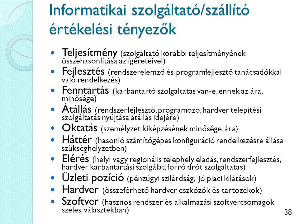 38 Informatikai szolgáltató/szállító értékelési tényezők Teljesítmény (szolgáltató korábbi teljesítményének összehasonlítása az ígéreteivel) Fejleszté