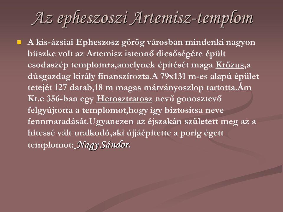 Az epheszoszi Artemisz-templom Nagy Sándor. A kis-ázsiai Epheszosz görög városban mindenki nagyon büszke volt az Artemisz istennő dicsőségére épült cs