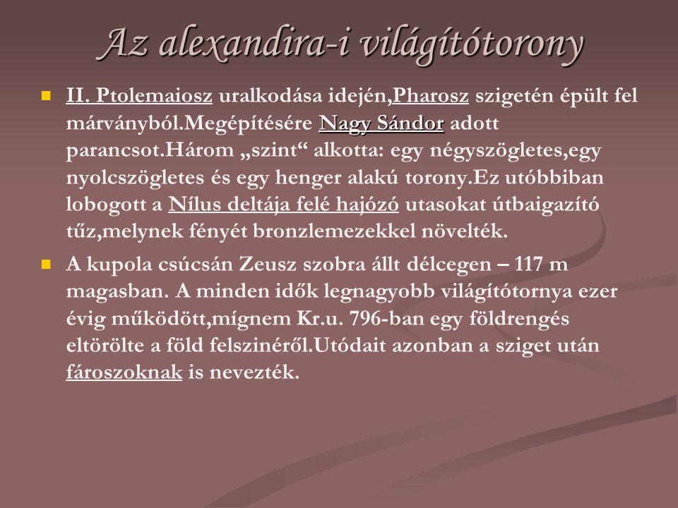 Az alexandira-i világítótorony Nagy Sándor II. Ptolemaiosz uralkodása idején,Pharosz szigetén épült fel márványból.Megépítésére Nagy Sándor adott para