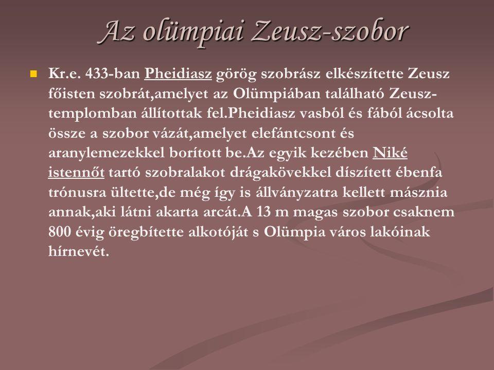 Az olümpiai Zeusz-szobor Kr.e. 433-ban Pheidiasz görög szobrász elkészítette Zeusz főisten szobrát,amelyet az Olümpiában található Zeusz- templomban á