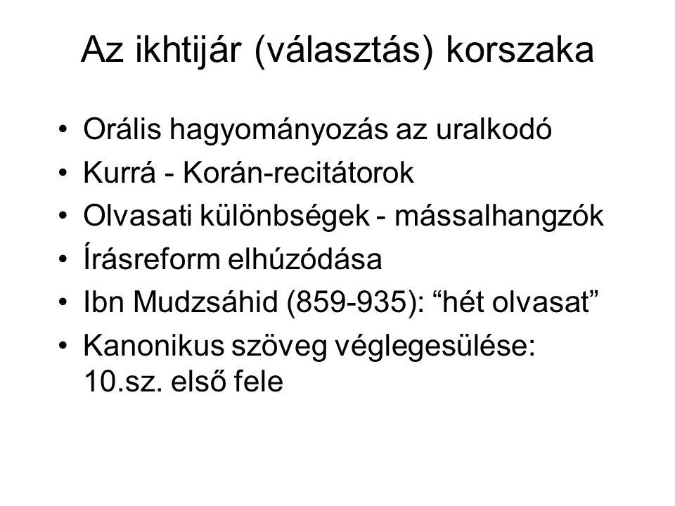 Az ikhtijár (választás) korszaka Orális hagyományozás az uralkodó Kurrá - Korán-recitátorok Olvasati különbségek - mássalhangzók Írásreform elhúzódása Ibn Mudzsáhid (859-935): hét olvasat Kanonikus szöveg véglegesülése: 10.sz.
