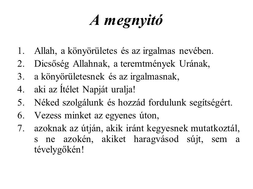 A megnyitó 1.Allah, a könyörületes és az irgalmas nevében.