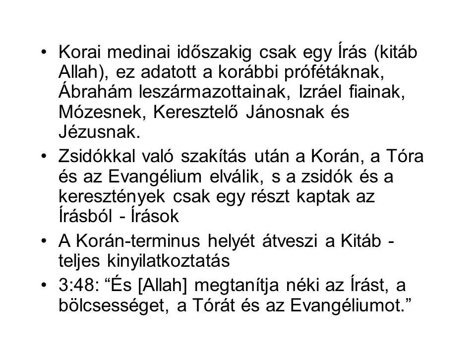 Korai medinai időszakig csak egy Írás (kitáb Allah), ez adatott a korábbi prófétáknak, Ábrahám leszármazottainak, Izráel fiainak, Mózesnek, Keresztelő Jánosnak és Jézusnak.