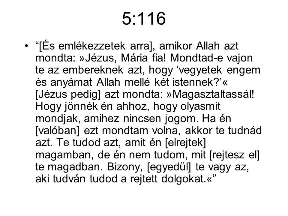 5:116 [És emlékezzetek arra], amikor Allah azt mondta: »Jézus, Mária fia.