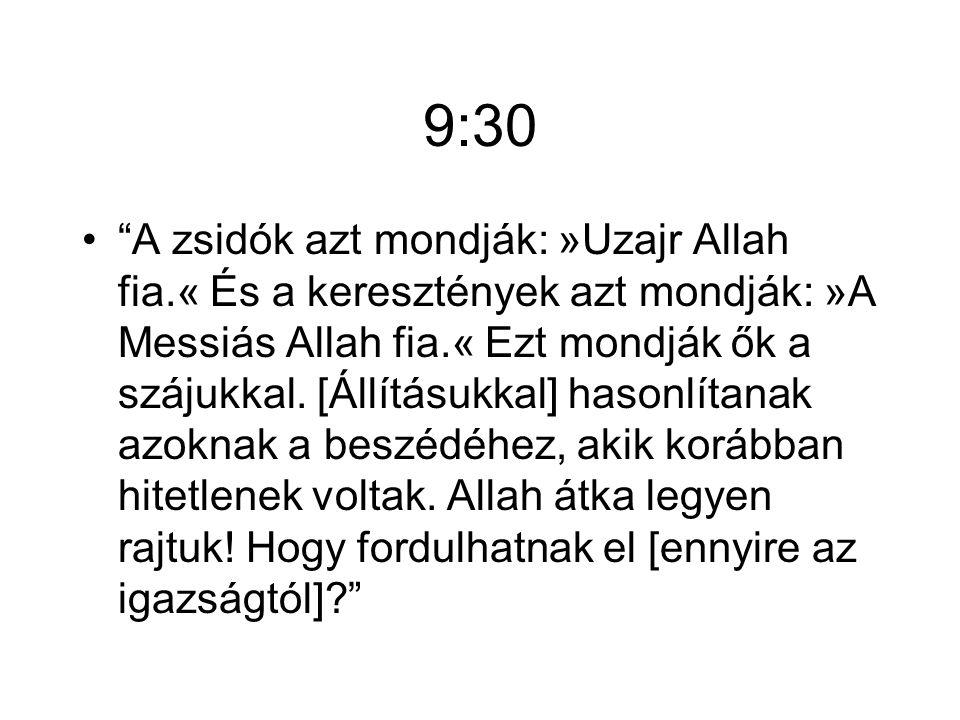 9:30 A zsidók azt mondják: »Uzajr Allah fia.« És a keresztények azt mondják: »A Messiás Allah fia.« Ezt mondják ők a szájukkal.