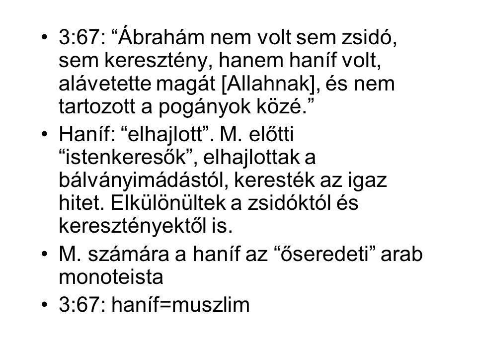 3:67: Ábrahám nem volt sem zsidó, sem keresztény, hanem haníf volt, alávetette magát [Allahnak], és nem tartozott a pogányok közé. Haníf: elhajlott .