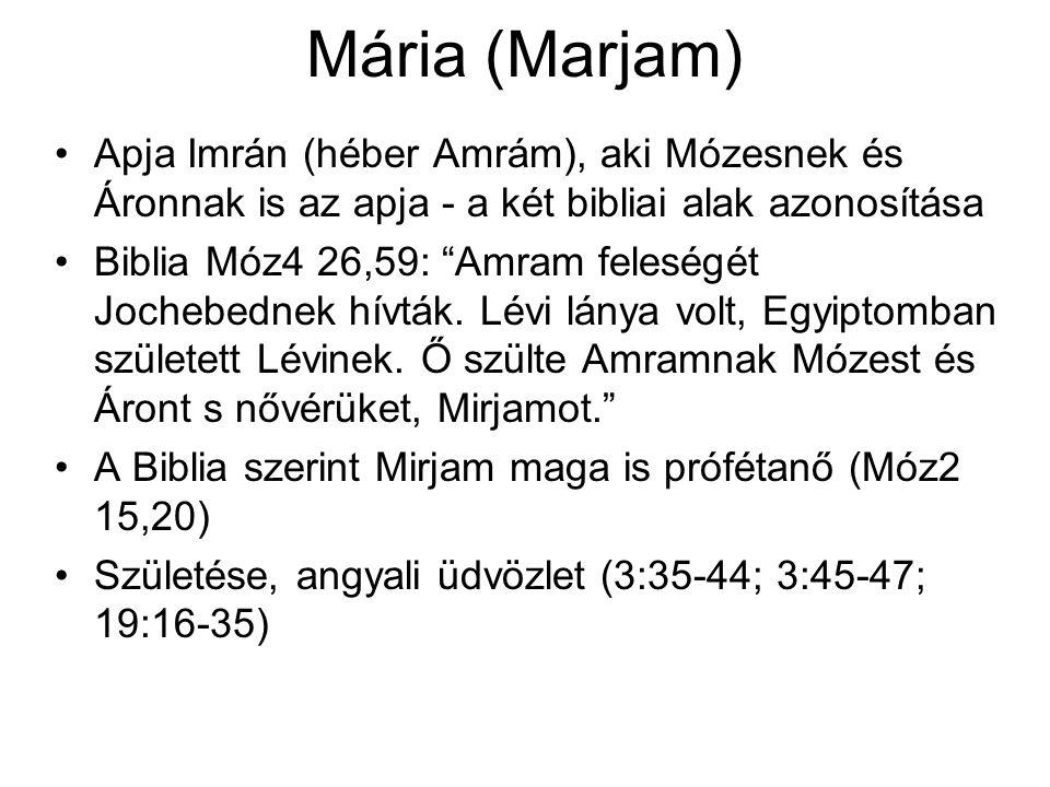 Mária (Marjam) Apja Imrán (héber Amrám), aki Mózesnek és Áronnak is az apja - a két bibliai alak azonosítása Biblia Móz4 26,59: Amram feleségét Jochebednek hívták.