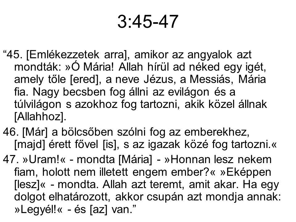3:45-47 45. [Emlékezzetek arra], amikor az angyalok azt mondták: »Ó Mária.