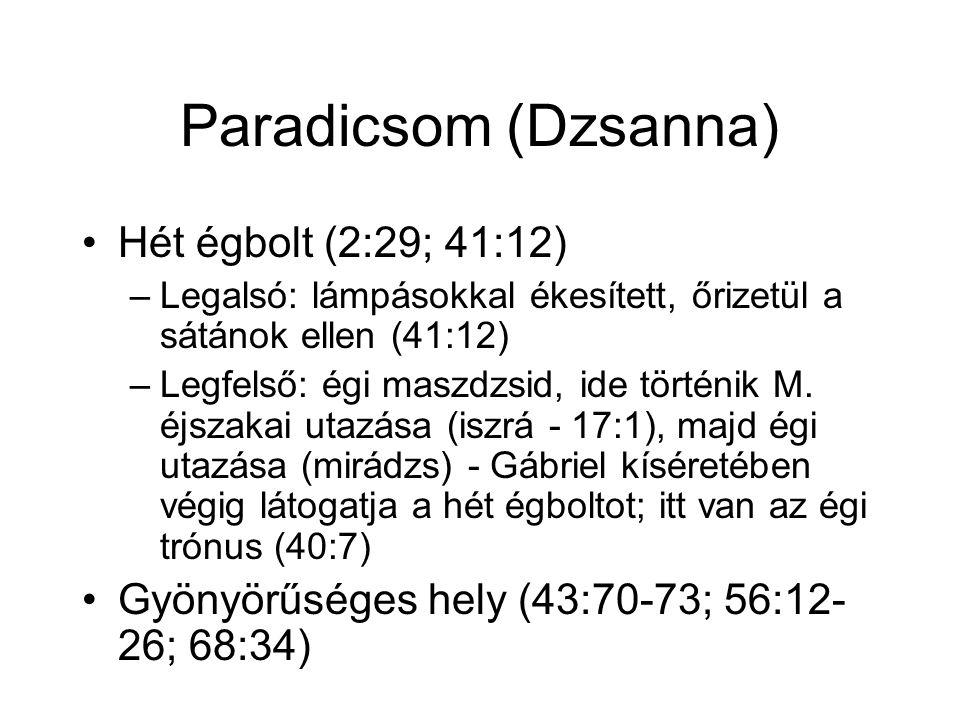 Paradicsom (Dzsanna) Hét égbolt (2:29; 41:12) –Legalsó: lámpásokkal ékesített, őrizetül a sátánok ellen (41:12) –Legfelső: égi maszdzsid, ide történik M.