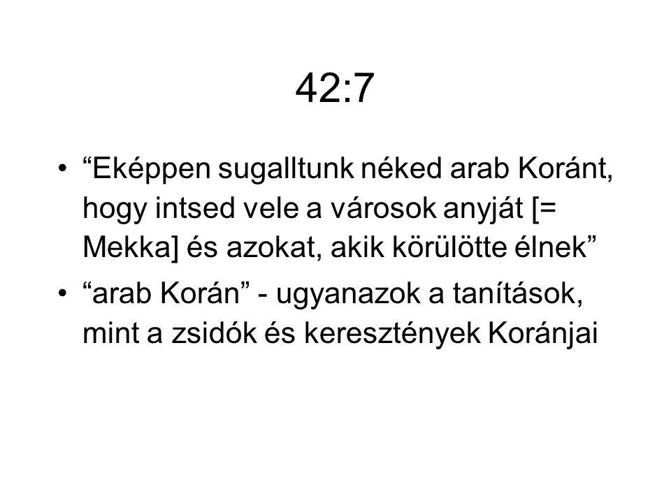 42:7 Eképpen sugalltunk néked arab Koránt, hogy intsed vele a városok anyját [= Mekka] és azokat, akik körülötte élnek arab Korán - ugyanazok a tanítások, mint a zsidók és keresztények Koránjai