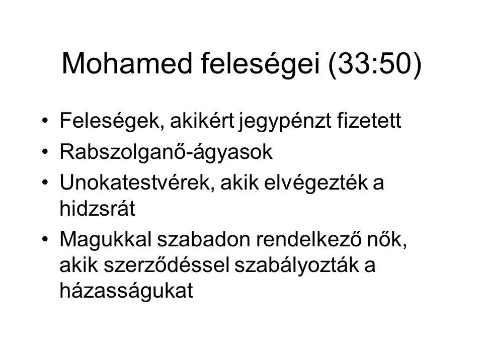 Mohamed feleségei (33:50) Feleségek, akikért jegypénzt fizetett Rabszolganő-ágyasok Unokatestvérek, akik elvégezték a hidzsrát Magukkal szabadon rendelkező nők, akik szerződéssel szabályozták a házasságukat