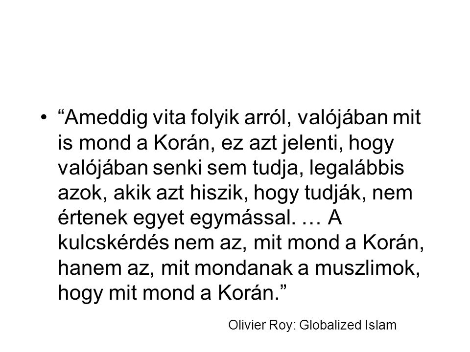Ameddig vita folyik arról, valójában mit is mond a Korán, ez azt jelenti, hogy valójában senki sem tudja, legalábbis azok, akik azt hiszik, hogy tudják, nem értenek egyet egymással.
