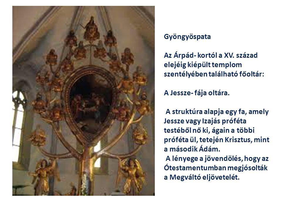 Gyöngyöspata Az Árpád- kortól a XV. század elejéig kiépült templom szentélyében található főoltár: A Jessze- fája oltára. A struktúra alapja egy fa, a