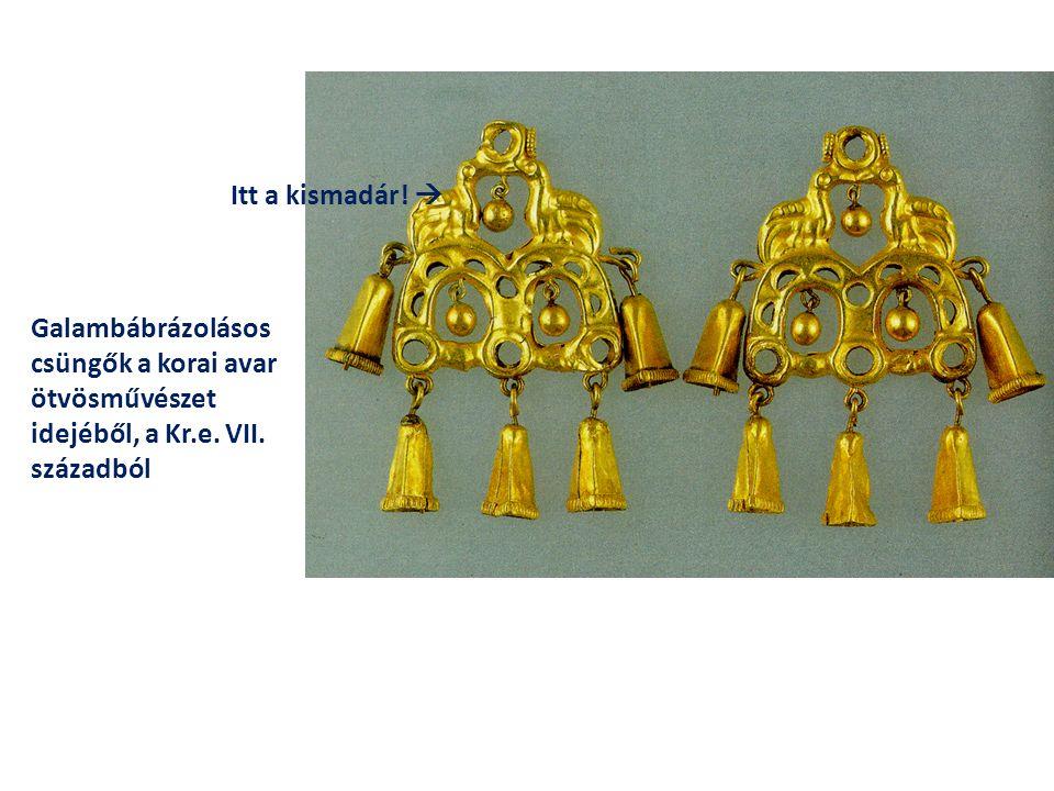 Galambábrázolásos csüngők a korai avar ötvösművészet idejéből, a Kr.e. VII. századból Itt a kismadár! 