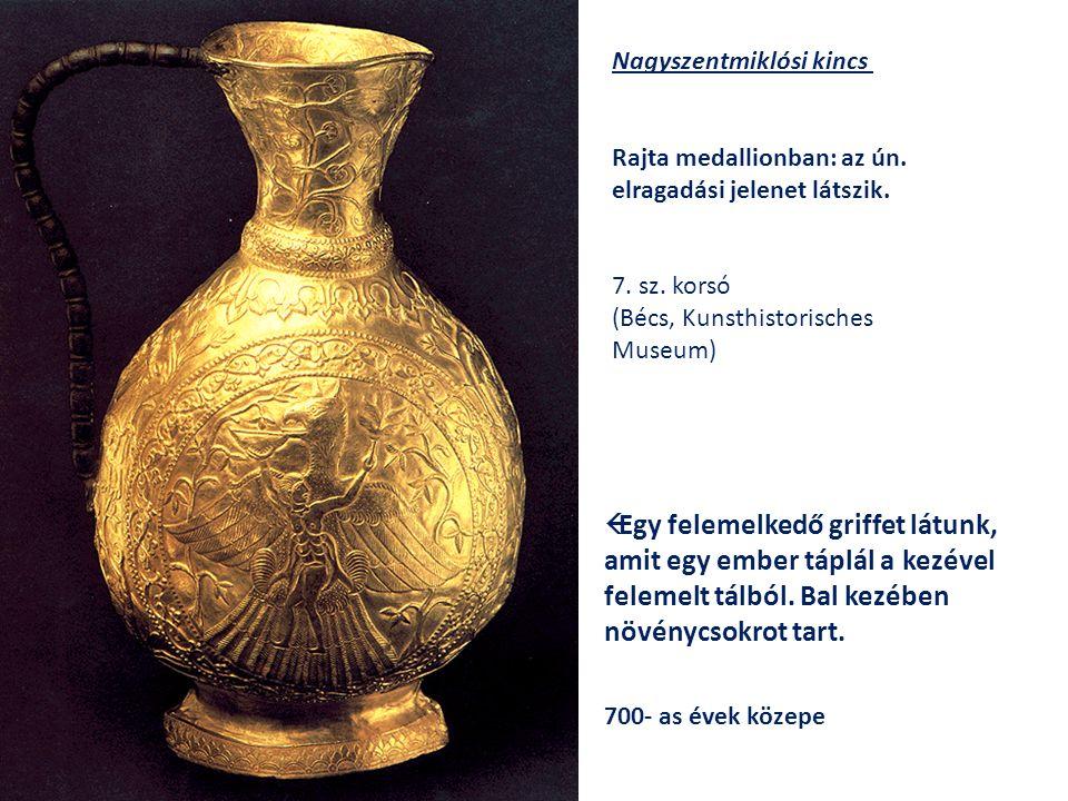 Nagyszentmiklósi kincs Rajta medallionban: az ún. elragadási jelenet látszik. 7. sz. korsó (Bécs, Kunsthistorisches Museum)  Egy felemelkedő griffet