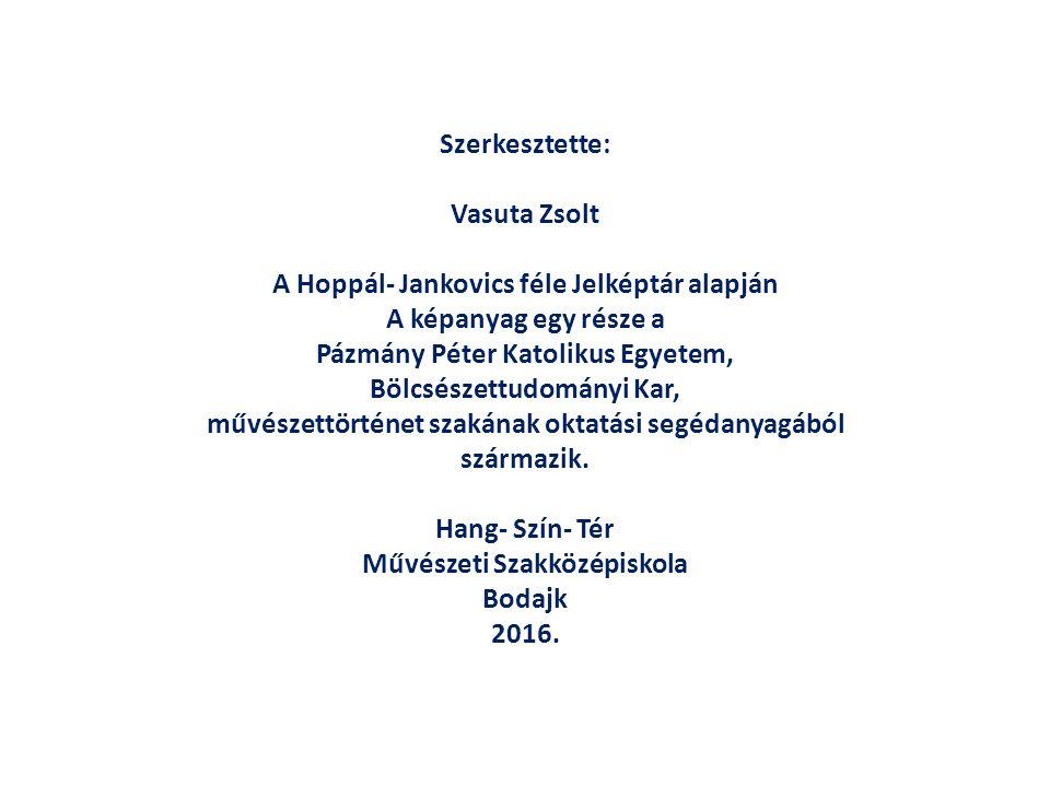 Szerkesztette: Vasuta Zsolt A Hoppál- Jankovics féle Jelképtár alapján A képanyag egy része a Pázmány Péter Katolikus Egyetem, Bölcsészettudományi Kar