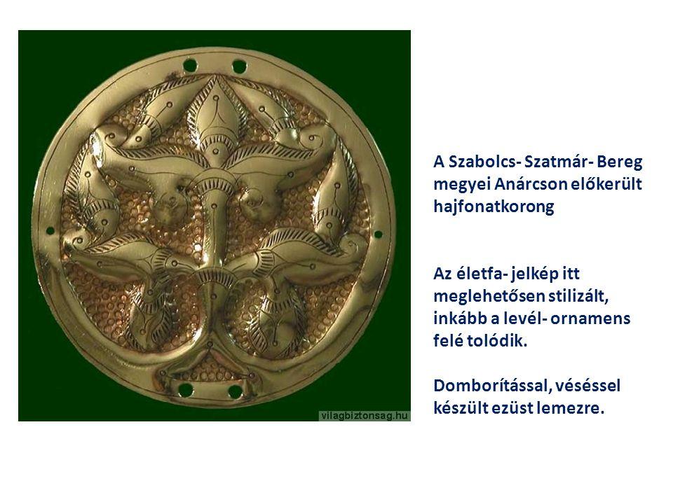 A Szabolcs- Szatmár- Bereg megyei Anárcson előkerült hajfonatkorong Az életfa- jelkép itt meglehetősen stilizált, inkább a levél- ornamens felé tolódik.