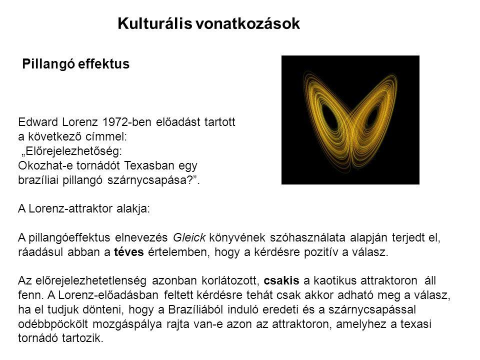 """Kulturális vonatkozások Pillangó effektus Edward Lorenz 1972-ben előadást tartott a következő címmel: """"Előrejelezhetőség: Okozhat-e tornádót Texasban egy brazíliai pillangó szárnycsapása ."""