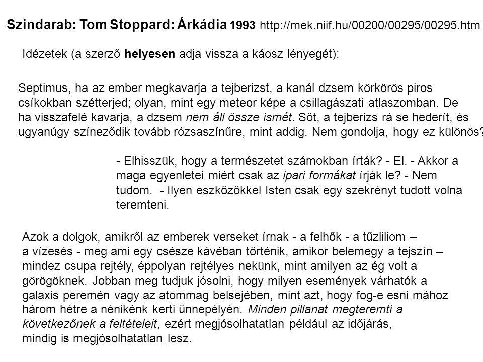 Szindarab: Tom Stoppard: Árkádia 1993 http://mek.niif.hu/00200/00295/00295.htm Septimus, ha az ember megkavarja a tejberizst, a kanál dzsem körkörös piros csíkokban szétterjed; olyan, mint egy meteor képe a csillagászati atlaszomban.