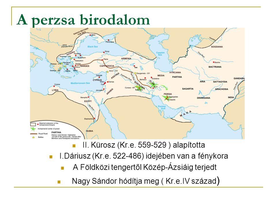 A perzsa birodalom II. Kürosz (Kr.e. 559-529 ) alapította I.Dáriusz (Kr.e. 522-486) idejében van a fénykora A Földközi tengertől Közép-Ázsiáig terjedt