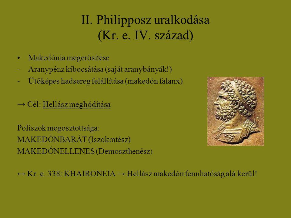 II. Philipposz uralkodása (Kr. e. IV. század) Makedónia megerősítése -Aranypénz kibocsátása (saját aranybányák!) -Ütőképes hadsereg felállítása (maked