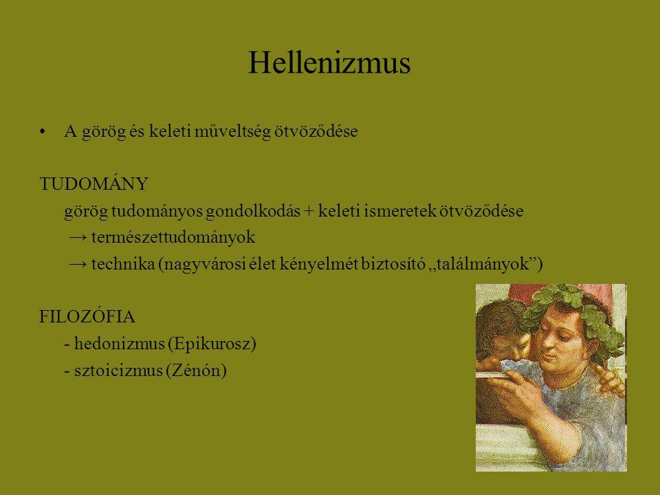 Hellenizmus A görög és keleti műveltség ötvöződése TUDOMÁNY görög tudományos gondolkodás + keleti ismeretek ötvöződése → természettudományok → technik