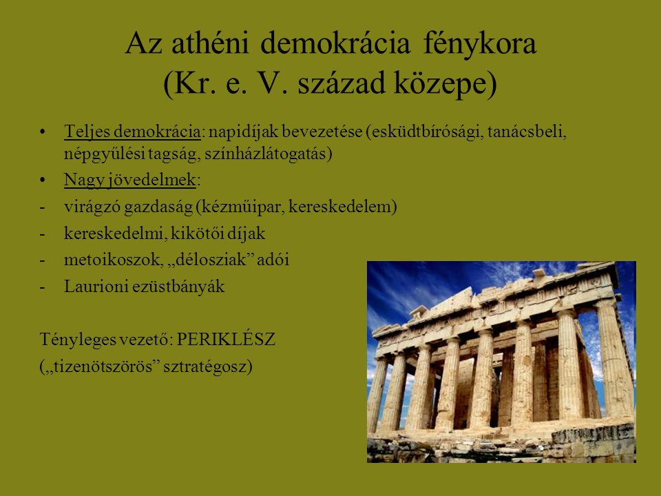 Az athéni demokrácia fénykora (Kr. e. V. század közepe) Teljes demokrácia: napidíjak bevezetése (esküdtbírósági, tanácsbeli, népgyűlési tagság, színhá