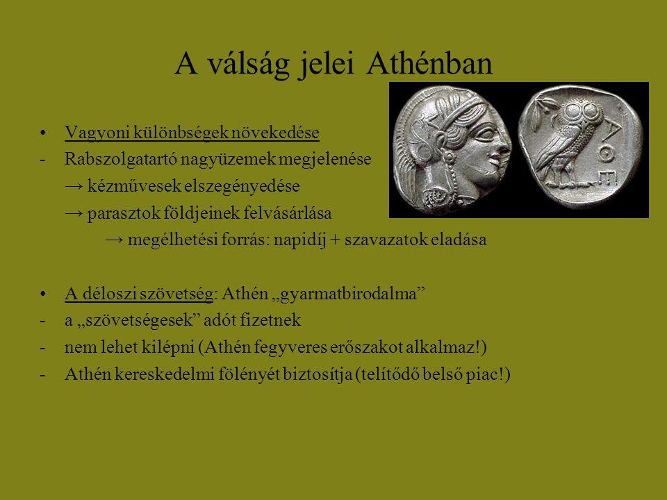 A válság jelei Athénban Vagyoni különbségek növekedése -Rabszolgatartó nagyüzemek megjelenése → kézművesek elszegényedése → parasztok földjeinek felvá