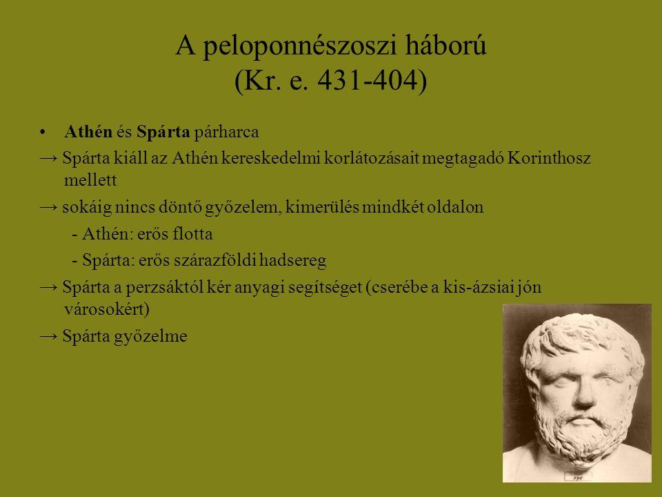 A peloponnészoszi háború (Kr. e. 431-404) Athén és Spárta párharca → Spárta kiáll az Athén kereskedelmi korlátozásait megtagadó Korinthosz mellett → s
