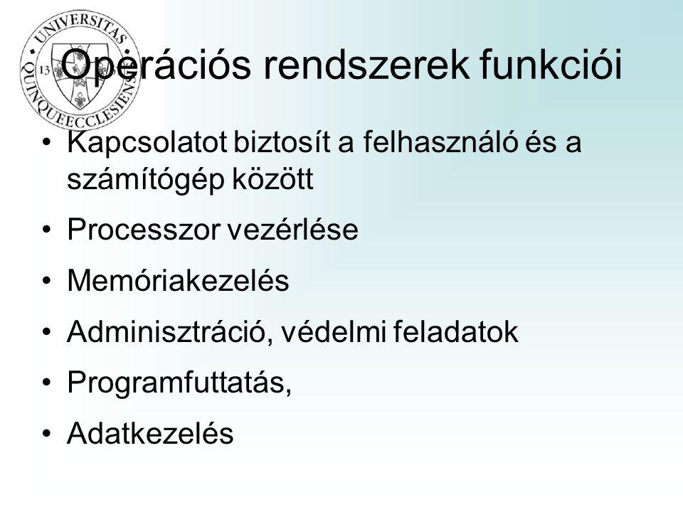 Operációs rendszerek funkciói Kapcsolatot biztosít a felhasználó és a számítógép között Processzor vezérlése Memóriakezelés Adminisztráció, védelmi feladatok Programfuttatás, Adatkezelés