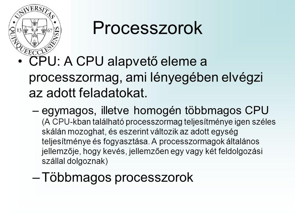 Processzorok CPU: A CPU alapvető eleme a processzormag, ami lényegében elvégzi az adott feladatokat.