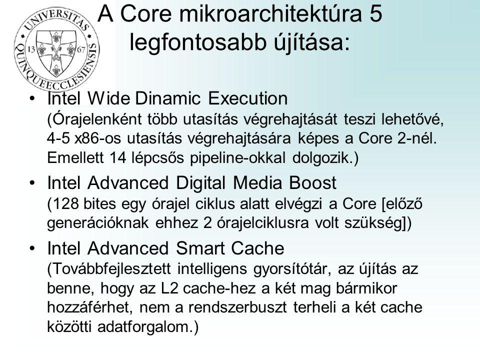 A Core mikroarchitektúra 5 legfontosabb újítása: Intel Wide Dinamic Execution (Órajelenként több utasítás végrehajtását teszi lehetővé, 4-5 x86-os utasítás végrehajtására képes a Core 2-nél.