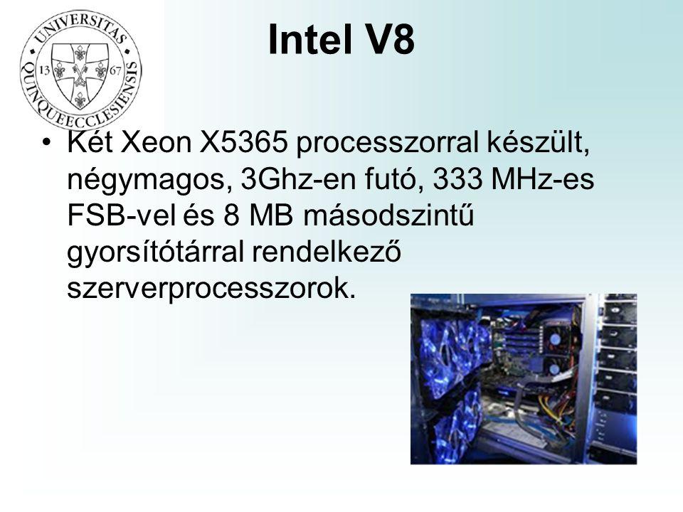 Intel V8 Két Xeon X5365 processzorral készült, négymagos, 3Ghz-en futó, 333 MHz-es FSB-vel és 8 MB másodszintű gyorsítótárral rendelkező szerverprocesszorok.