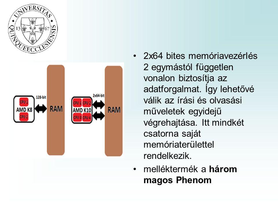 2x64 bites memóriavezérlés 2 egymástól független vonalon biztosítja az adatforgalmat.