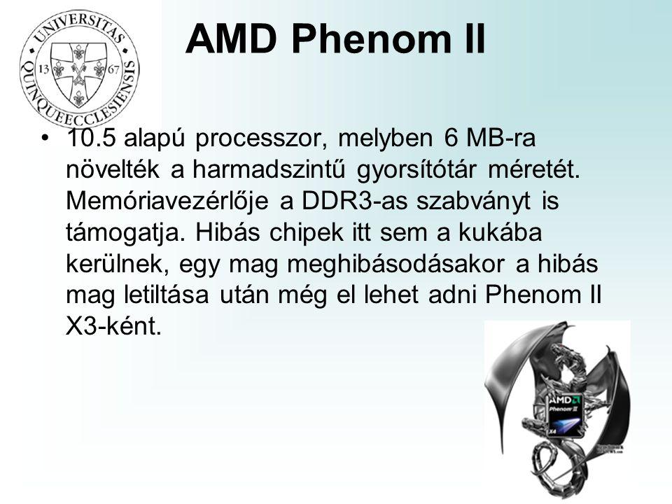 AMD Phenom II 10.5 alapú processzor, melyben 6 MB-ra növelték a harmadszintű gyorsítótár méretét.