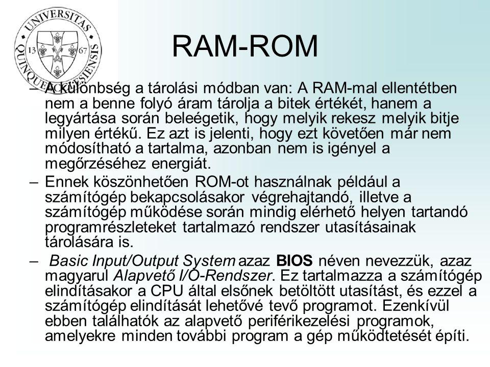 RAM-ROM –A különbség a tárolási módban van: A RAM-mal ellentétben nem a benne folyó áram tárolja a bitek értékét, hanem a legyártása során beleégetik, hogy melyik rekesz melyik bitje milyen értékű.