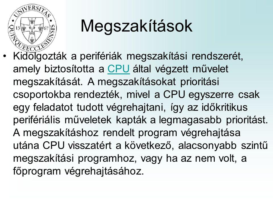 Megszakítások Kidolgozták a perifériák megszakítási rendszerét, amely biztosította a CPU által végzett művelet megszakítását.