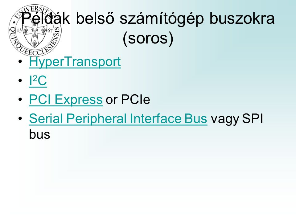 Példák belső számítógép buszokra (soros) HyperTransport I 2 CI 2 C PCI Express or PCIePCI Express Serial Peripheral Interface Bus vagy SPI busSerial Peripheral Interface Bus